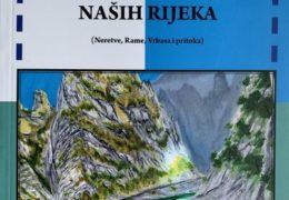 """U knjizi Mateja Škarice """"Između duha i prostora – priče s naših rijeka"""" posebno poglavlje o Rami"""